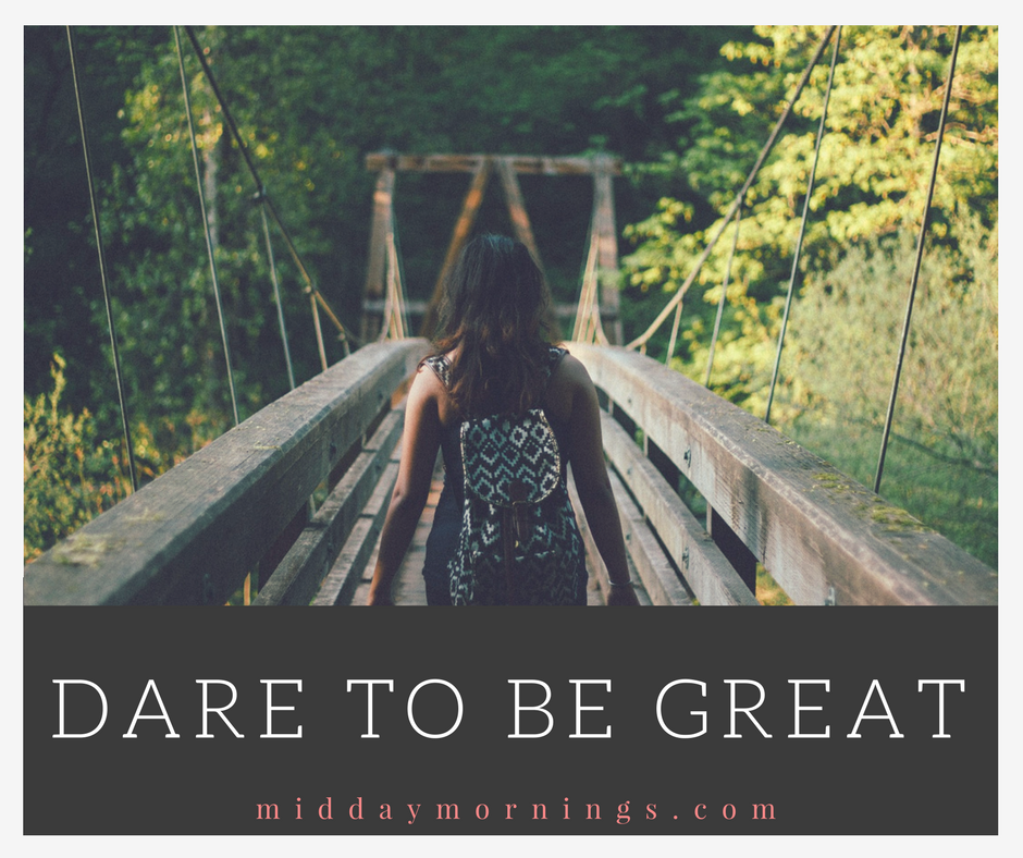 dare to be great in all that you do